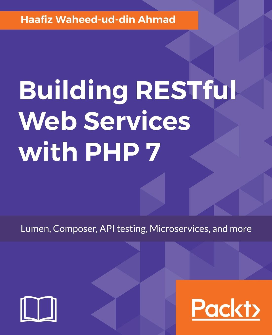 Haafiz Waheed-ud-din Ahmad Building RESTful Web Services with PHP 7 robert richards pro php xml and web services