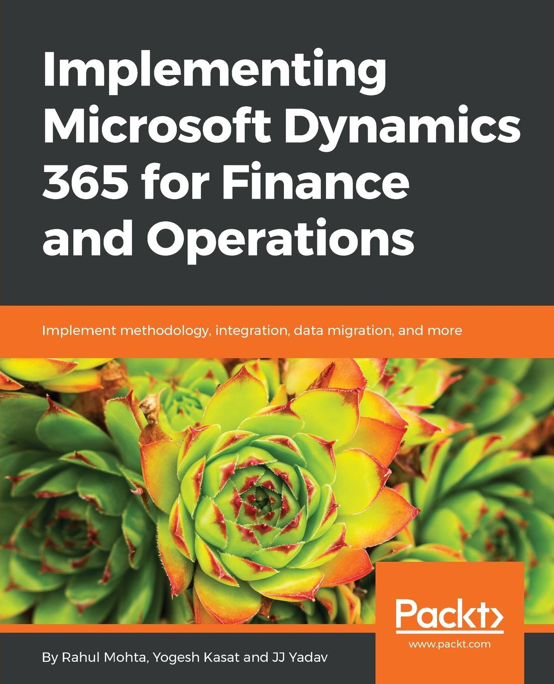 Rahul Mohta, Yogesh Kasat, JJ Yadav Implementing Microsoft Dynamics 365 for Finance and Operations kirt butler c multinational finance evaluating opportunities costs and risks of operations