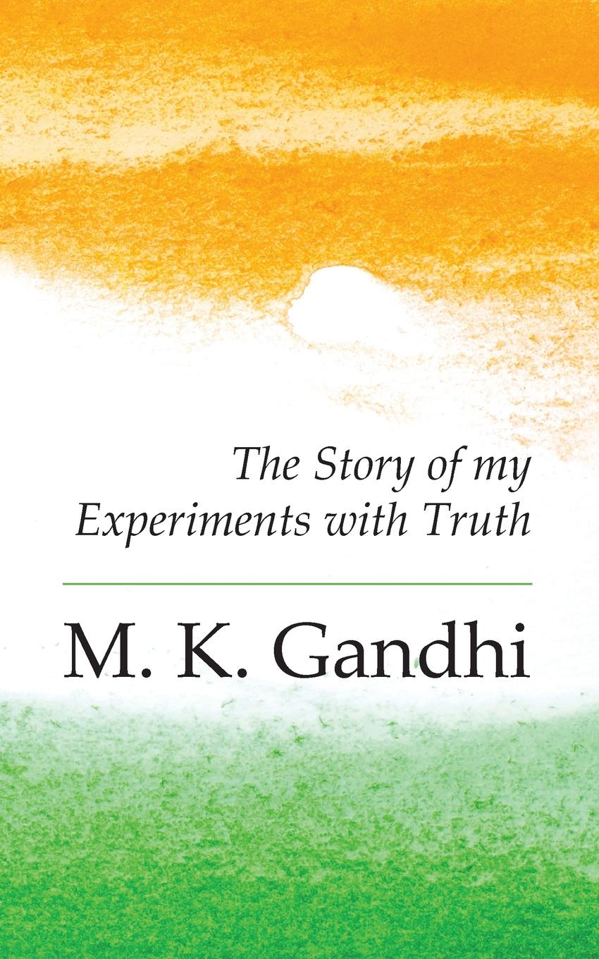 M. K. Gandhi An Autobiography. The Story of my Experiments with Truth mahatma gandhi speeches and writings of m k gandhi