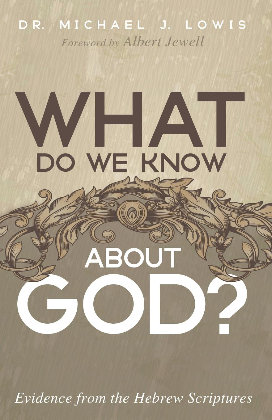 лучшая цена Michael J Lowis What Do We Know about God?. Evidence from the Hebrew Scriptures