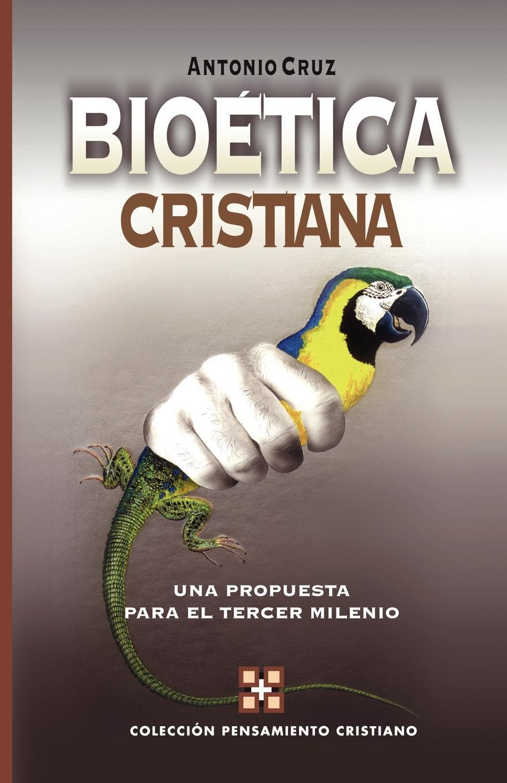 Antonio Cruz Bioetica Cristiana. Una Propuesta Para el Tercer Milenio antonio cruz bioetica cristiana una propuesta para el tercer milenio