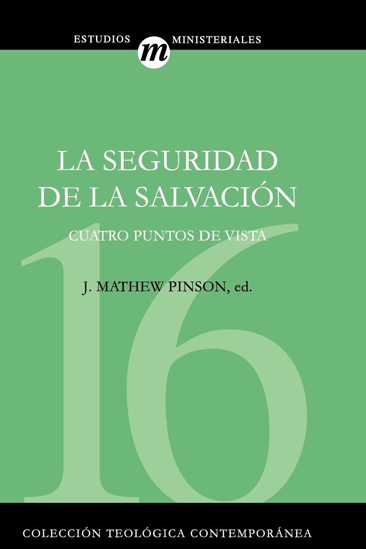 Michael Horton, Norman L. Geisler, Stephen M. Ashby La Seguridad de la Salvacion. Cuatro Puntos Vista