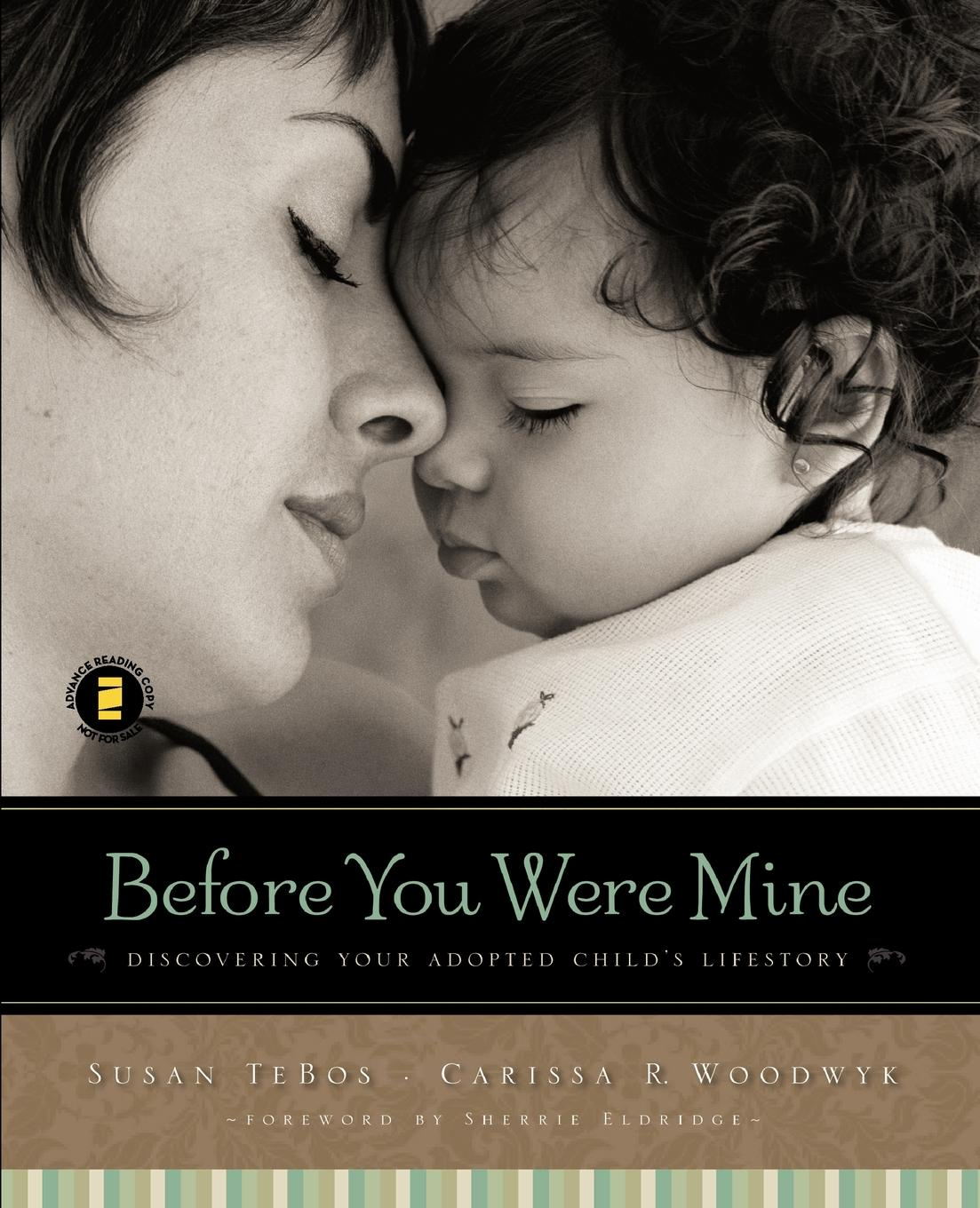Susan Tebos, Carissa R. Woodwyk Before You Were Mine. Discovering Your Adopted Child's Lifestory lindsay longford baby you re mine