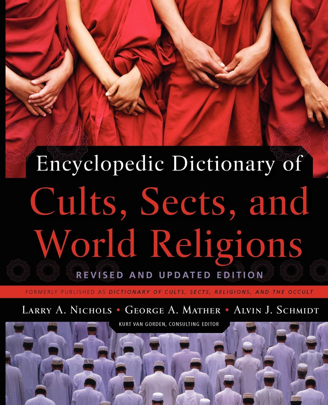 Larry A. Nichols, George A. Mather, Alvin J. Schmidt Encyclopedic Dictionary of Cults, Sects, and World Religions larry a nichols george a mather alvin j schmidt encyclopedic dictionary of cults sects and world religions