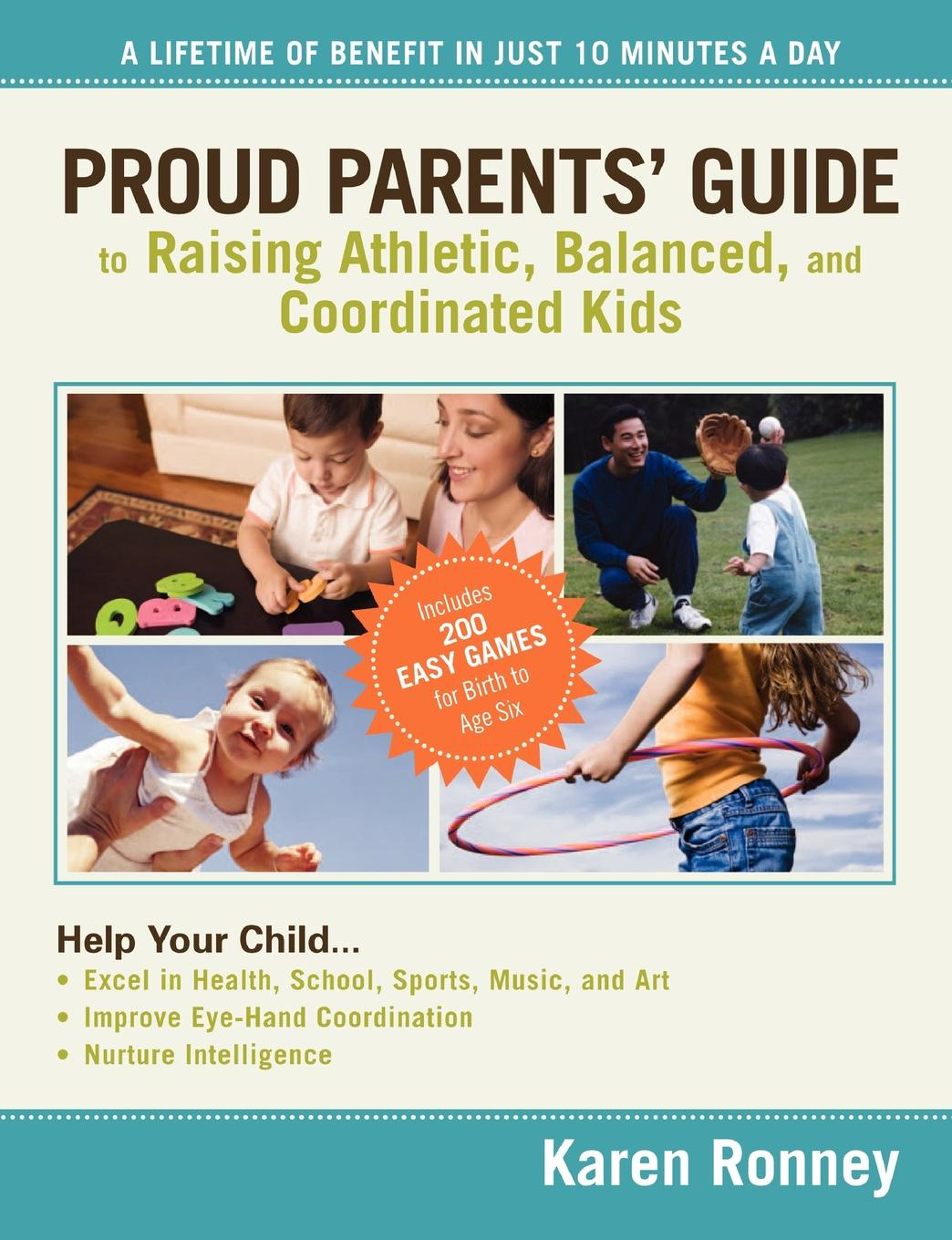 Karen Ronney Proud Parents' Guide to Raising Athletic, Balanced, and Coordinated Kids. A Lifetime of Benefit in Just 10 Minutes a Day frederic brandt 10 minutes 10 years your definitive guide to a beautiful and youthful