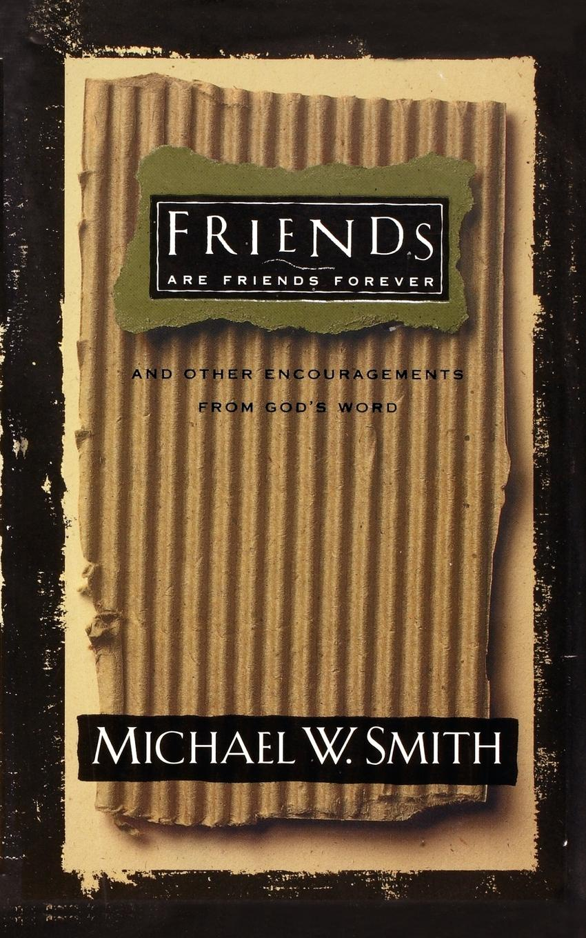 Michael W. Smith Friends Are Forever. And Other Encouragements from Gods Word