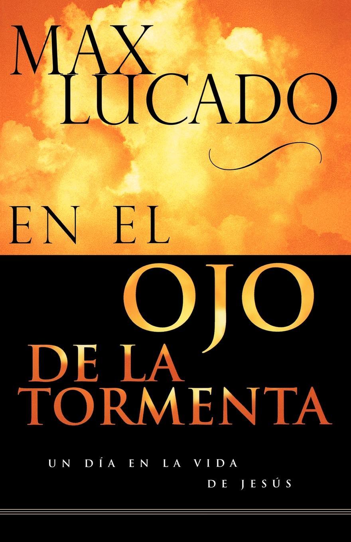 Max Lucado En El Ojo de La Tormenta . In the Eye of the Storm krista la tormenta будни хранителя