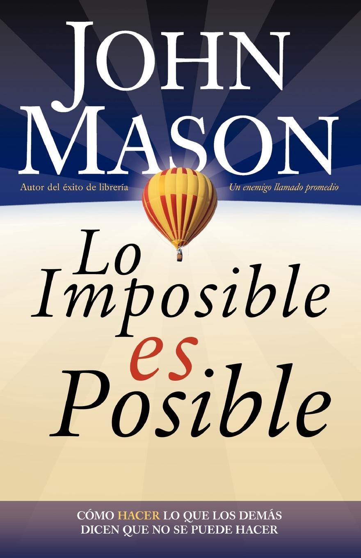 John L. Mason, Grupo Nelson Lo Imposible Es Posible. Haciendo Lo Que Otros Dicen Que No Puede Ser Hecho lo 18162011jn