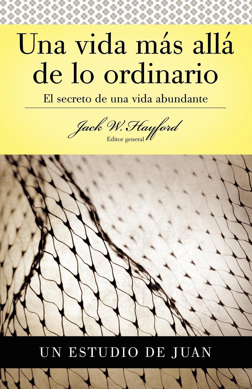 Jack W. Hayford Una Vida Mas Alla de Lo Ordinario. El Secreto de Una Vida Abundante (Estudio de Juan) media vida