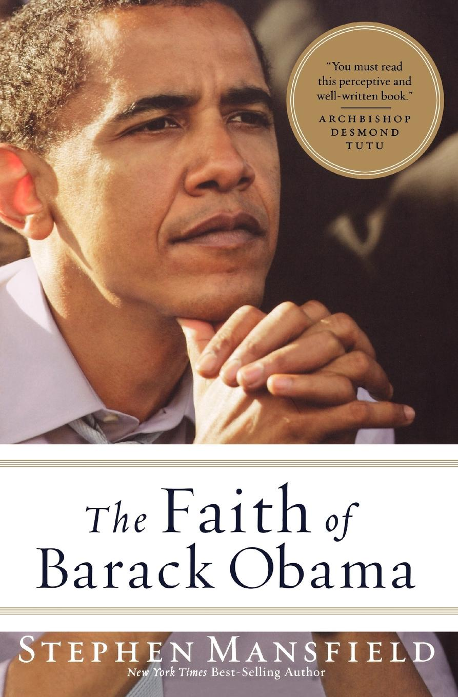 Stephen Mansfield The Faith of Barack Obama barack obama the wit and wisdom of barack obama a book of quotations