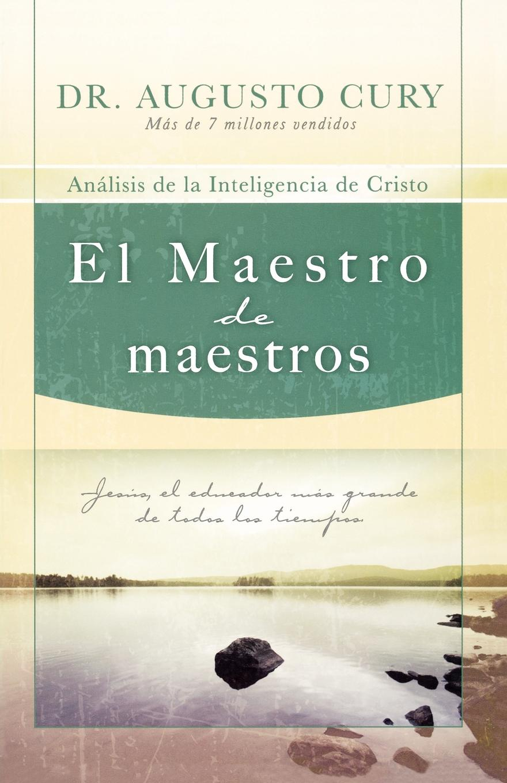 Augusto Cury El Maestro de Maestros. Analisis de la Inteligencia de Cristo nadia koval maestros de la música