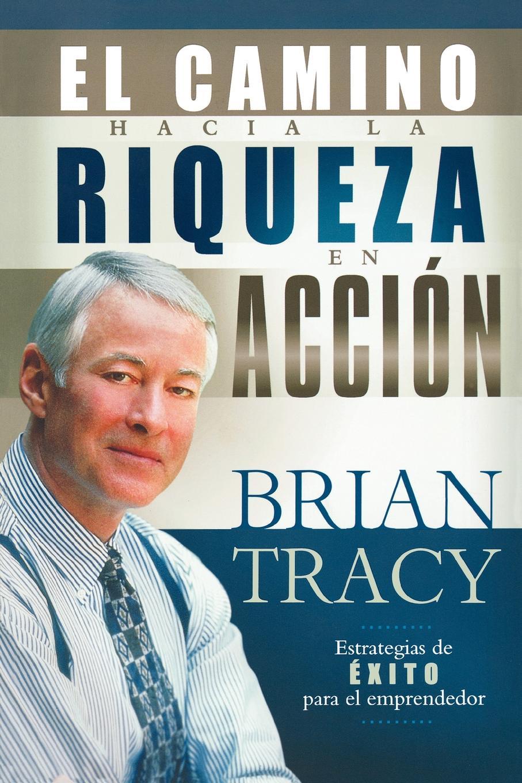 Brian Tracy, Grupo Nelson El Camino Hacia la Riqueza en Accion . The Way to Wealth in Action все цены
