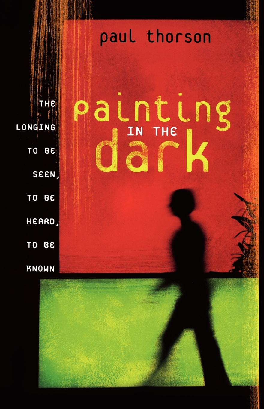 Paul Thorson Painting in the Dark. The Longing to Be Seen, to Be Heard, to Be Known блуза be in be in mp002xw1apm5