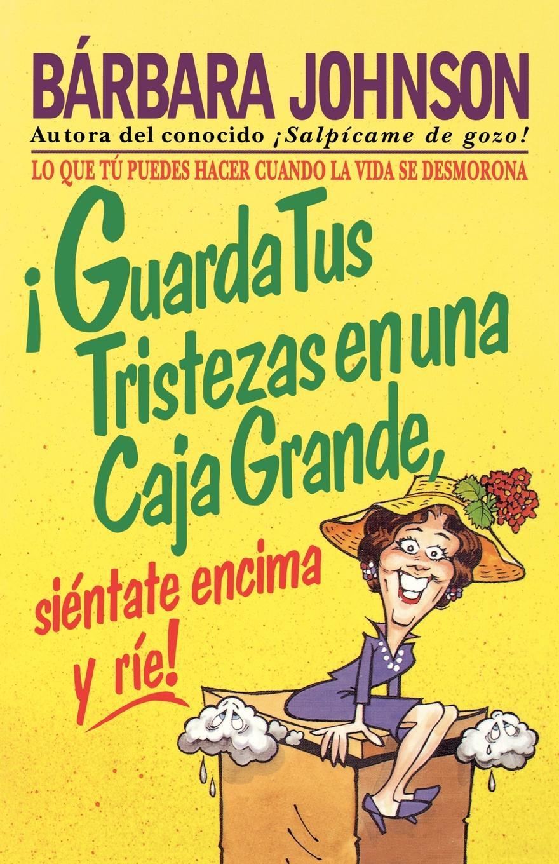 Barbara Johnson Guarda Tus Tristezas En Una Caja Grande, Sientate Encima y Rie! guarda page 5