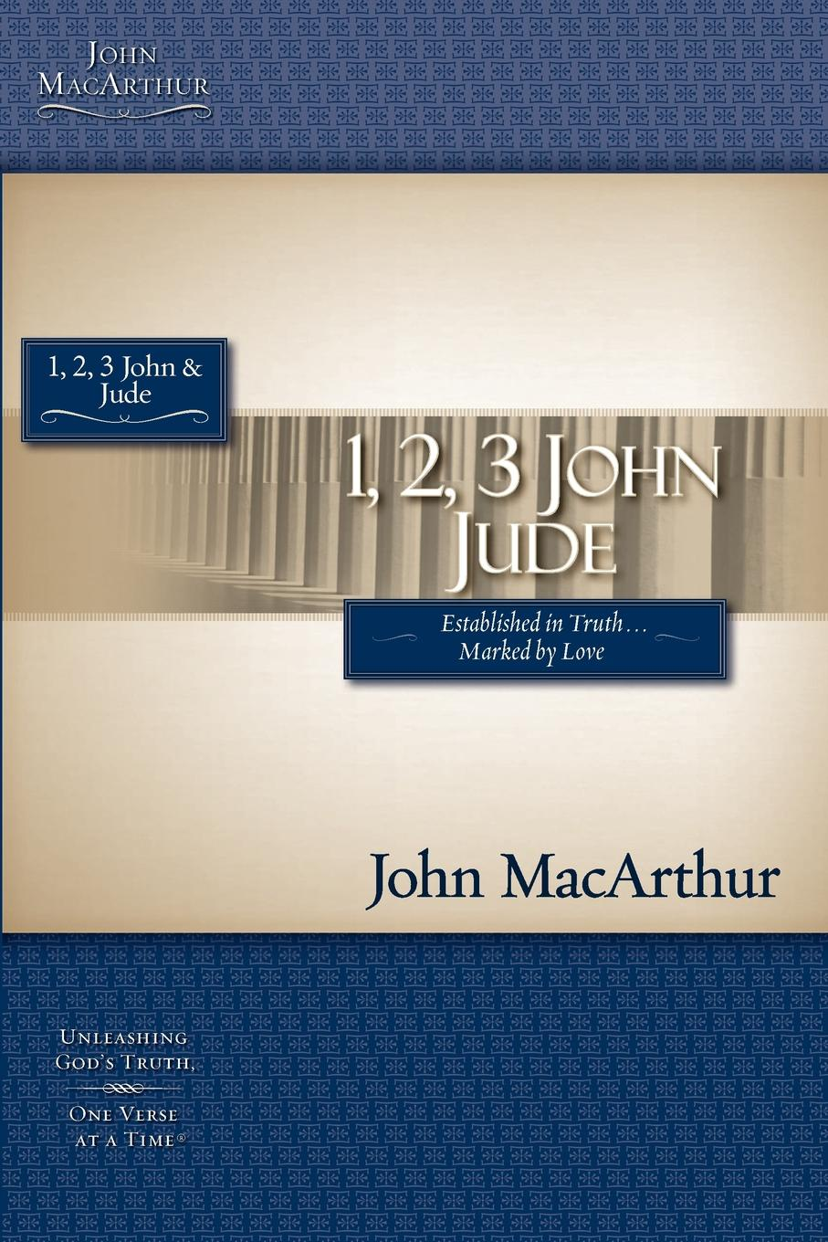 John MacArthur 1, 2, 3, John & Jude. Established in Truth, Marked by Love