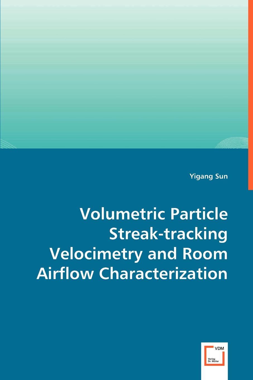 Yigang Sun Volumetric Particle Streak-tracking Velocimetry and Room Airflow Characterization