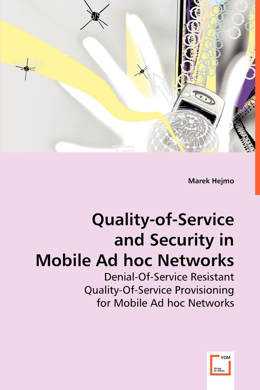 Marek Hejmo Quality-of-Service and Security in Mobile Ad Hoc Networks subir biswas security and privacy in vehicular ad hoc networks
