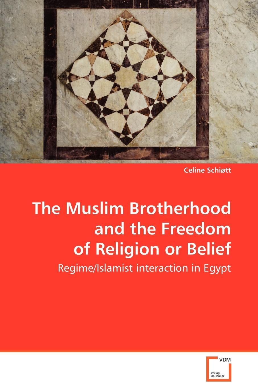 Celine Schiøtt The Muslim Brotherhood and the Freedom of Religion or Belief powers m babcock j the brotherhood 1