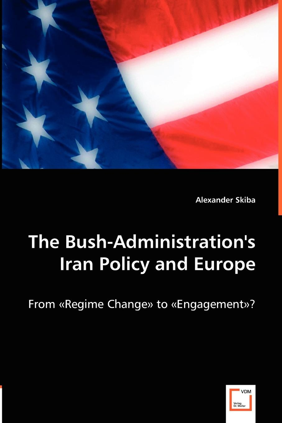 Alexander Skiba The Bush-Administration's Iran Policy and Europe suggestions for iran and the world