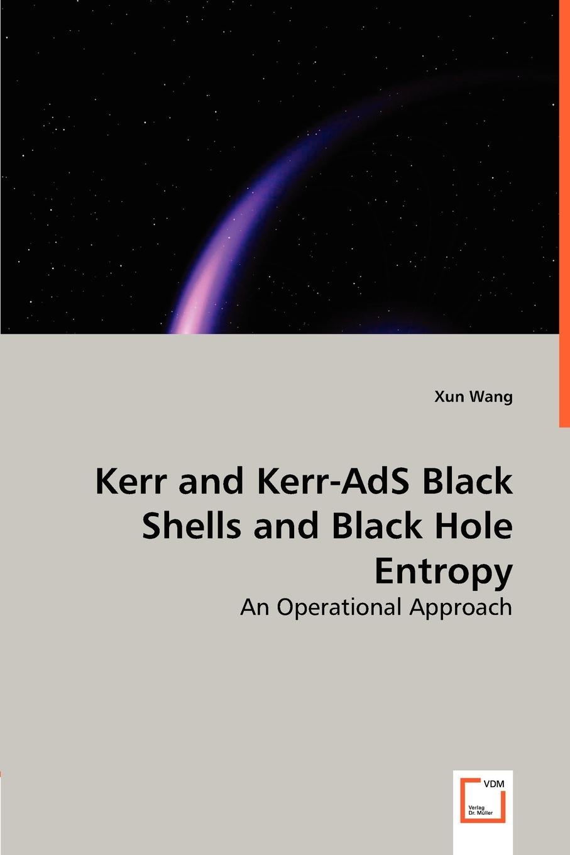Xun Wang Kerr and Kerr-AdS Black Shells and Black Hole Entropy цена
