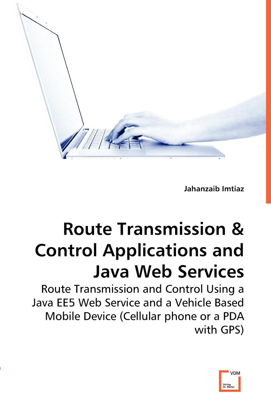 Jahanzaib Imtiaz Route Transmissions & Control Applications and Java Web Services deepak vohra java 7 jax ws web services