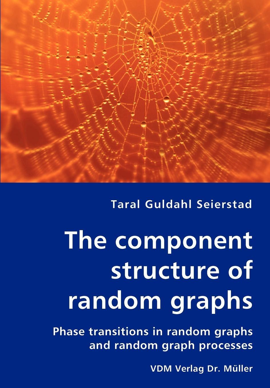 лучшая цена Taral Guldahl Seierstad The component structure of random graphs - Phase transitions in random graphs and random graph processes