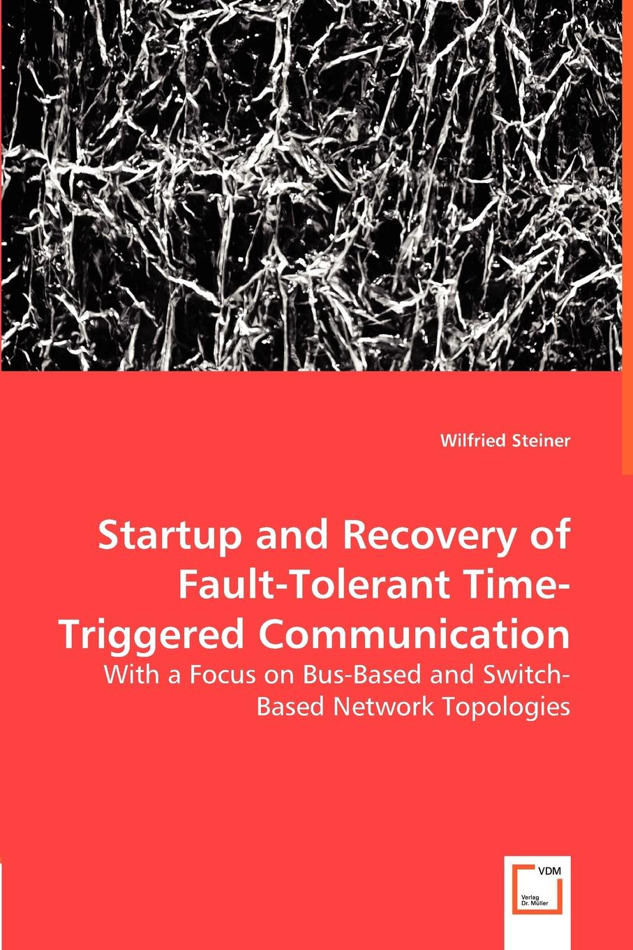 Wilfried Steiner Startup and Recovery of Fault-Tolerant Time-Triggered Communication