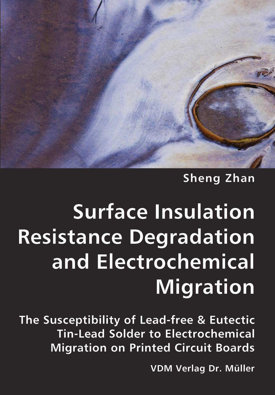 Sheng Zhan Surface Insulation Resistance Degradation and Electrochemical Migration electrochemical devices