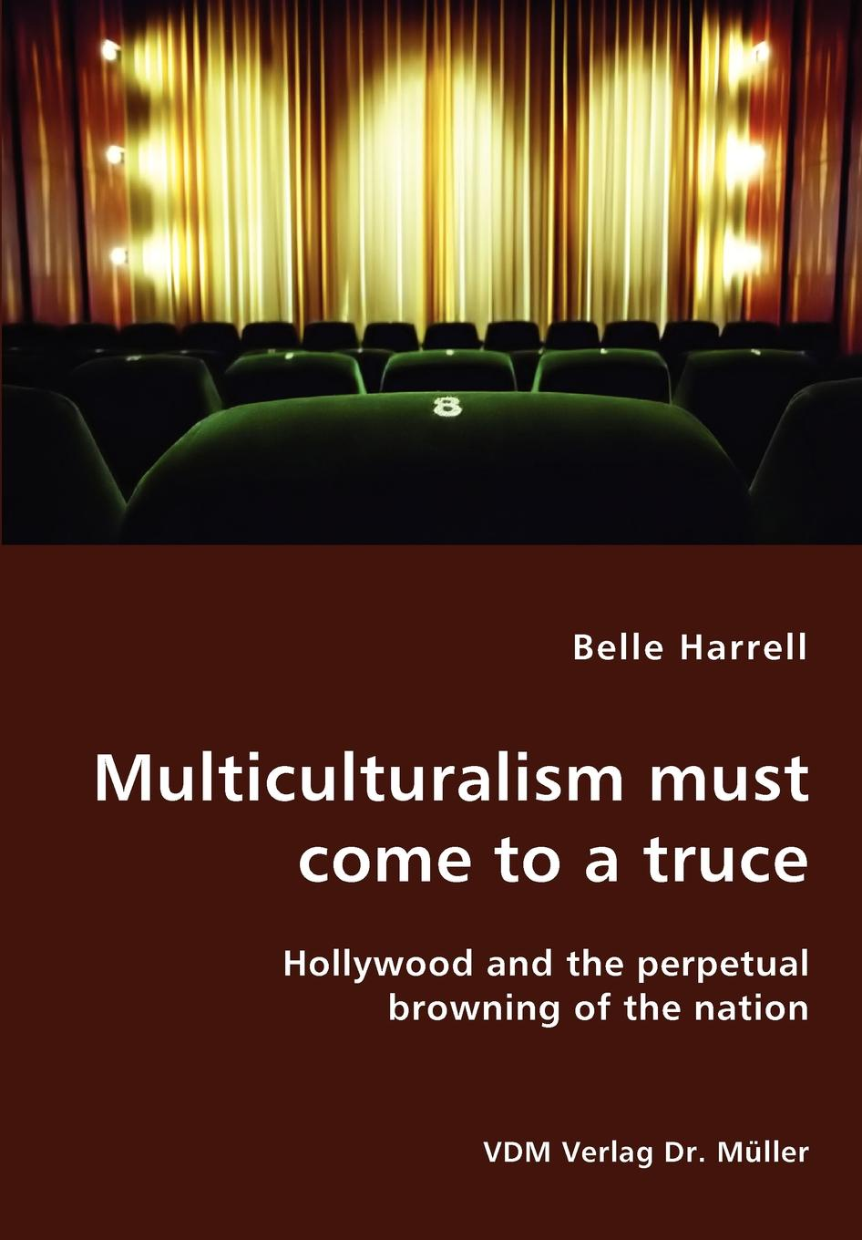 Belle Harrell Multiculturalism must come to a truce- Hollywood and the perpetual browning of the nation belle harrell multiculturalism must come to a truce hollywood and the perpetual browning of the nation