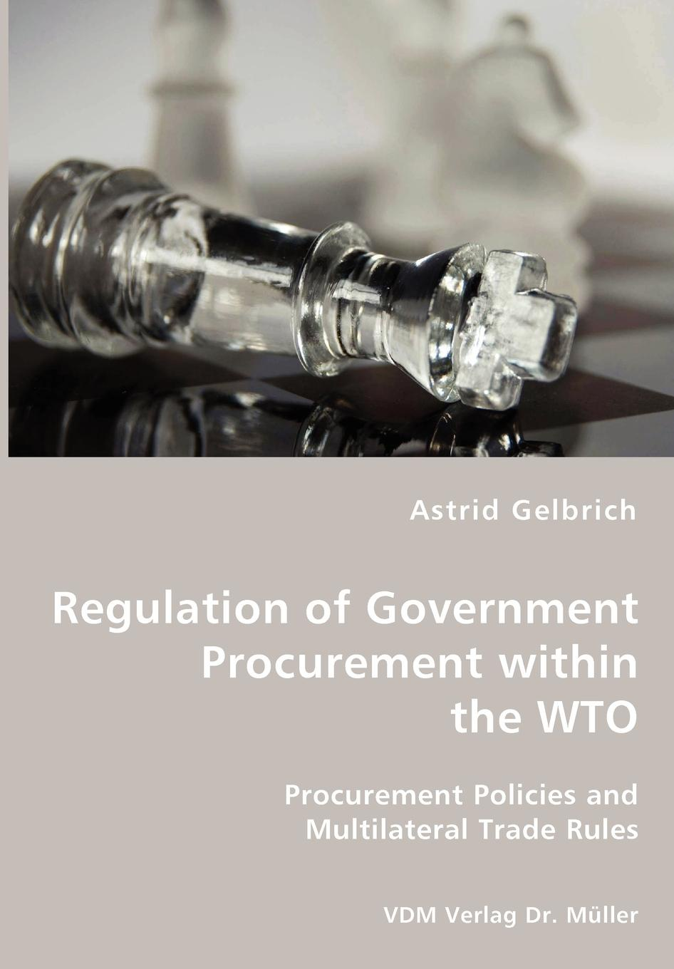 Astrid Gelbrich Regulation of Government Procurement within the WTO - Procurement Policies and Multilateral Trade Rules patrick p stoll e procurement