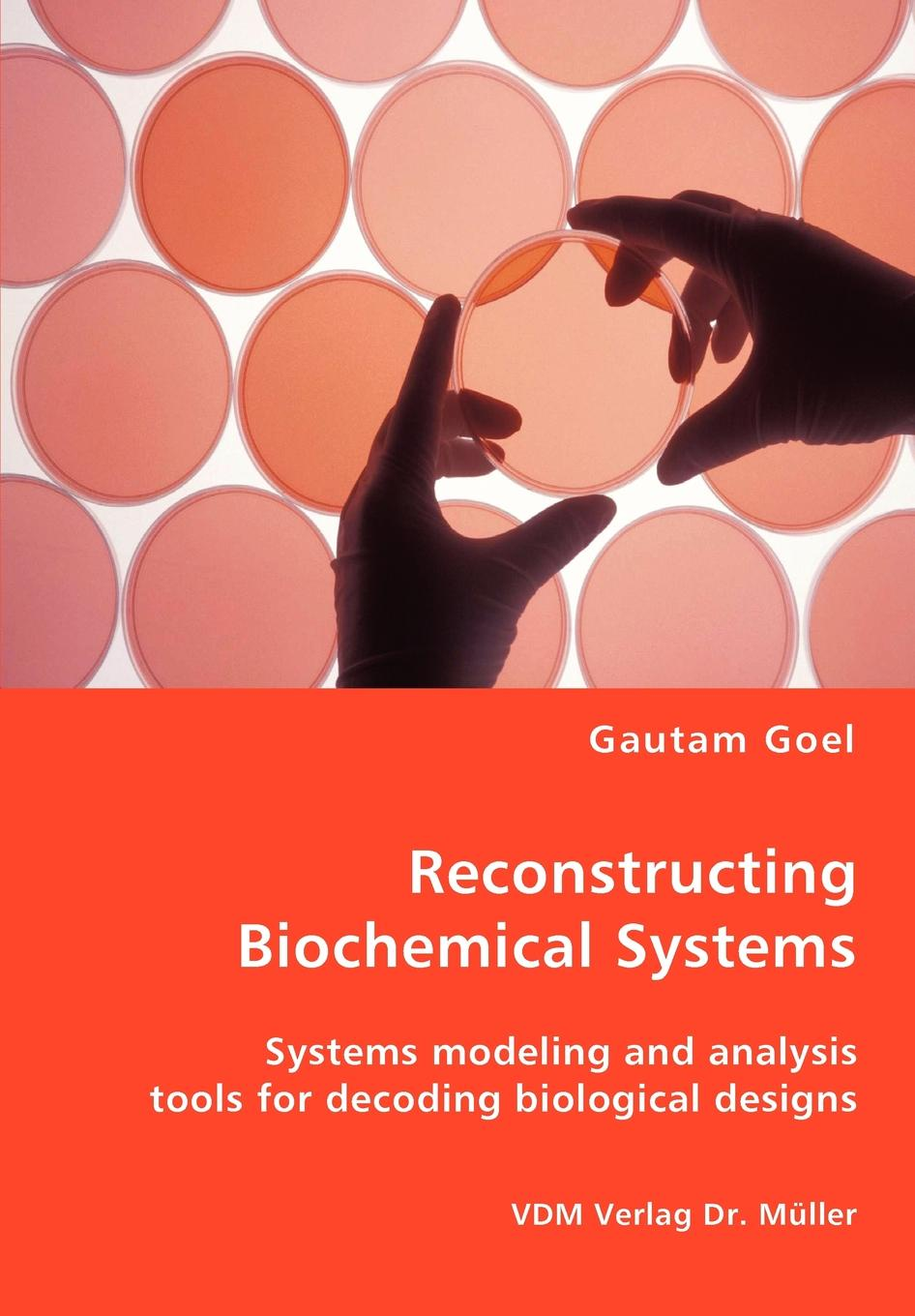 Gautam Goel Reconstructing Biochemical Systems - Systems modeling and analysis tools for decoding biological designs modeling and analysis of manufacturing systems