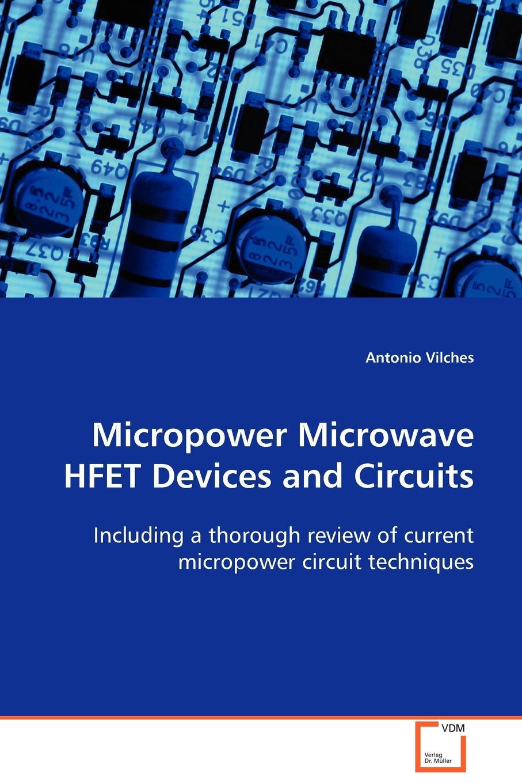 Antonio Vilches Micropower Microwave HFET Devices and Circuits jatav hamendra singh srivastava pankaj raj balwinder single electron devices and circuits design