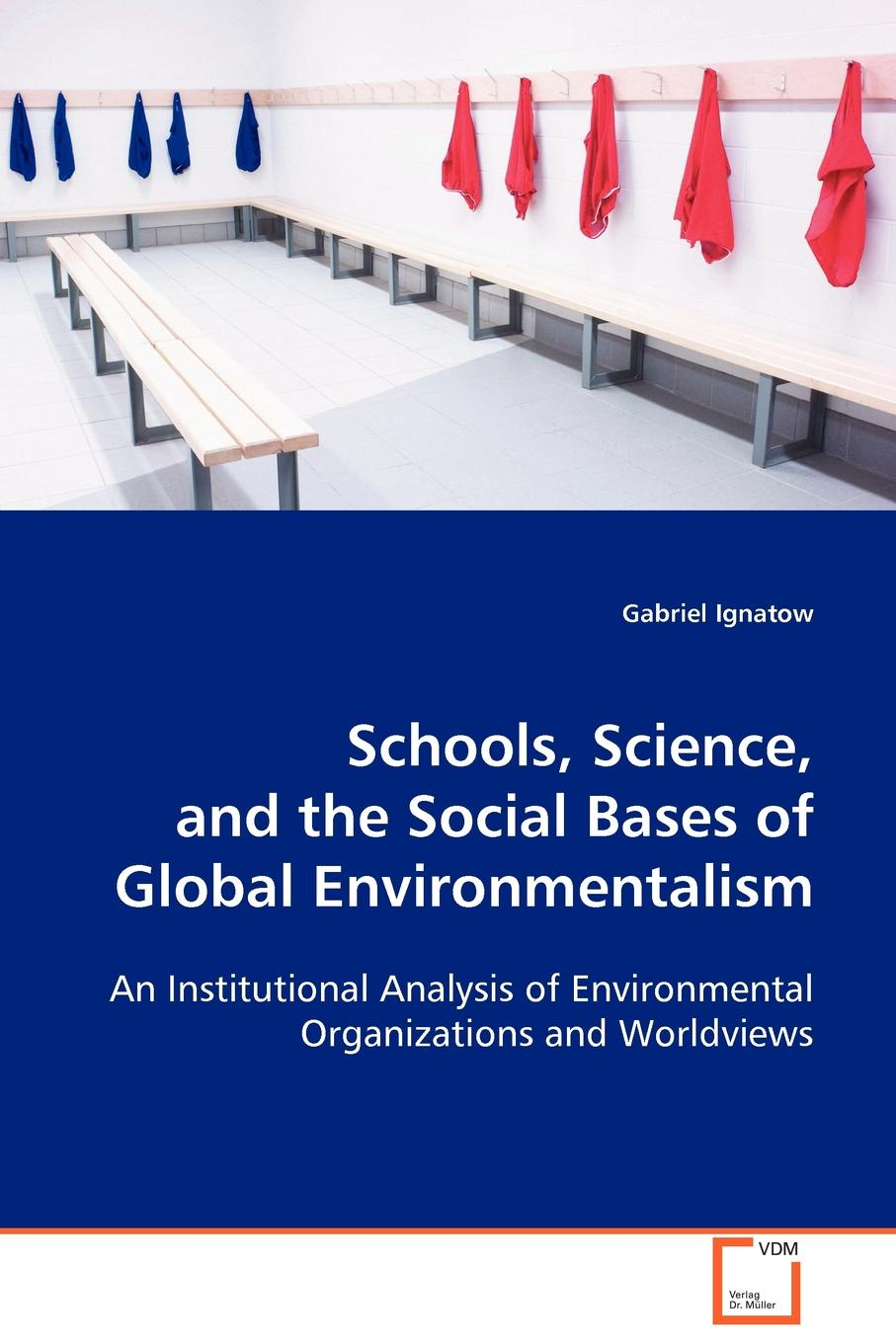 цены Gabriel Ignatow Schools, Science, and the Social Bases of Global Environmentalism