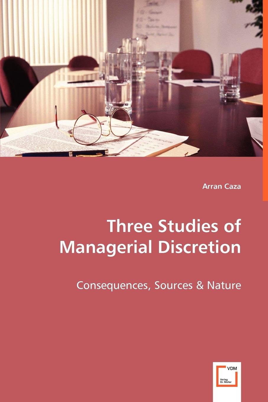 Arran Caza Three Studies of Managerial Discretion dynamics of managerial effectiveness