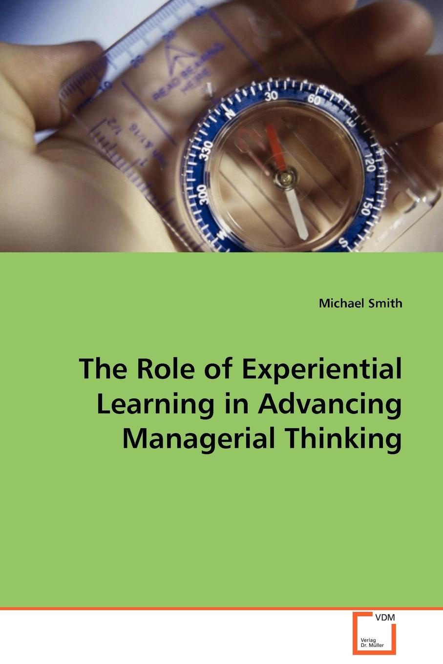 Michael Smith The Role of Experiential Learning in Advancing Managerial Thinking dynamics of managerial effectiveness