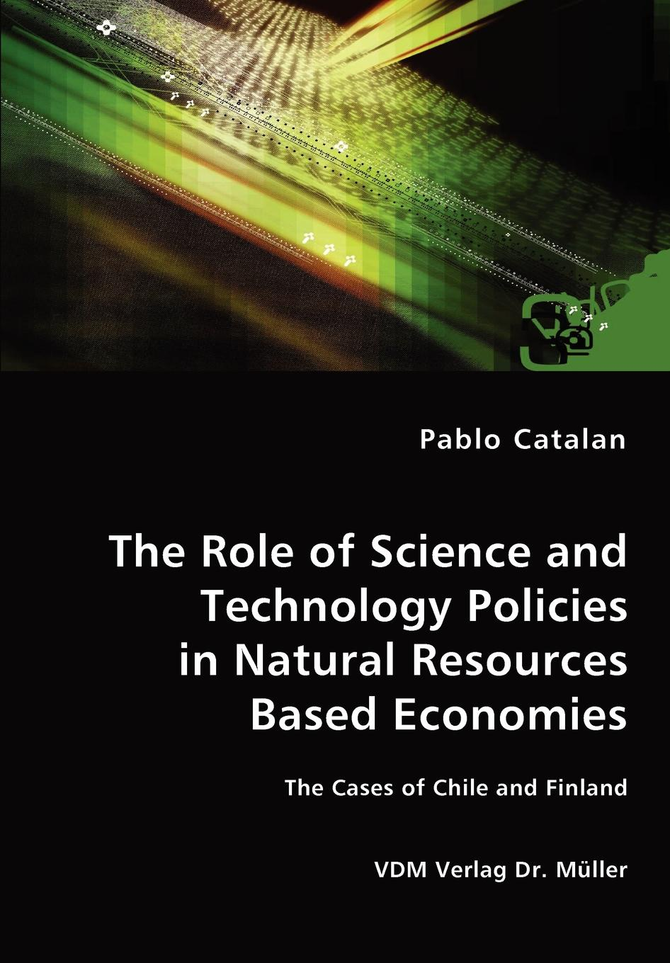 Pablo Catalan The Role of Science and Technology Policies in Natural Resources Based Economies