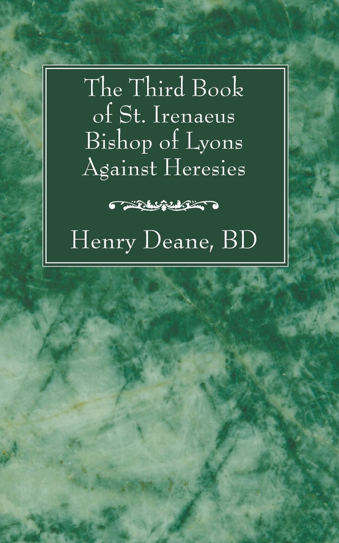Henry B.D. Deane The Third Book of St. Irenaeus Bishop of Lyons Against Heresies robert deane pharr book of numbers univ pr of virginia