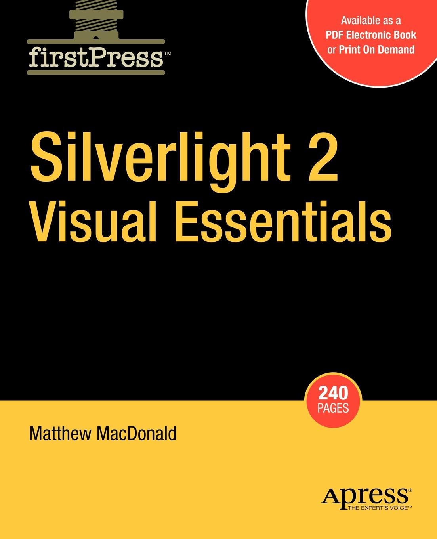 Matthew MacDonald Silverlight 2 Visual Essentials matthew macdonald office 2003 xml for power users