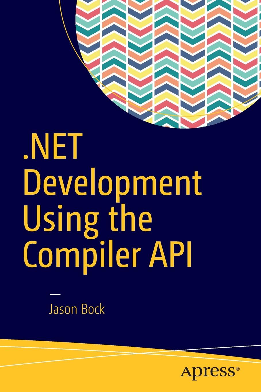 Jason Bock .NET Development Using the Compiler API все цены