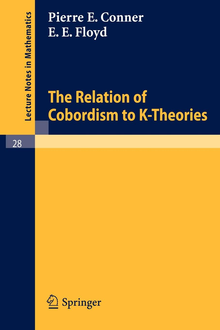 P. E. Conner, Floyd The Relation of Cobordism to K-Theories