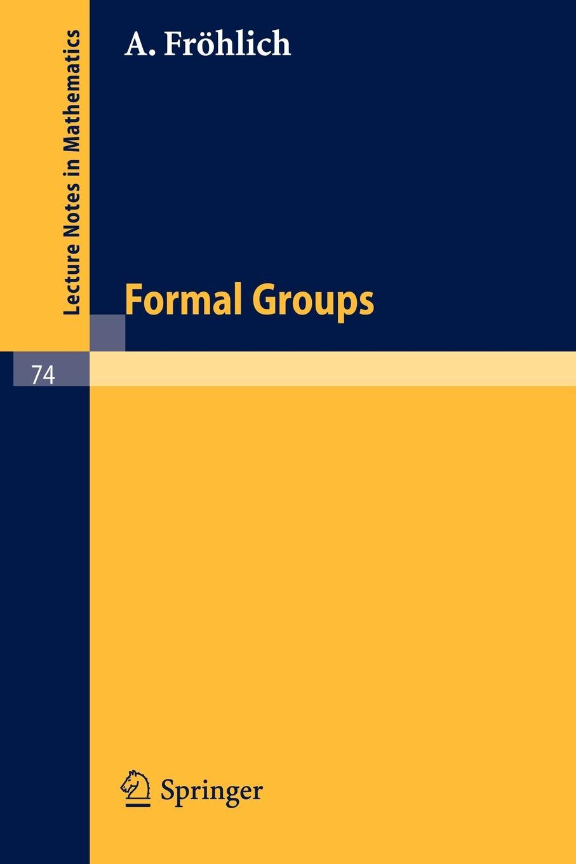A. Frohlich, A. Frahlich, A. Frhlich Formal Groups j g ebeling frohlich soll mein herze springen
