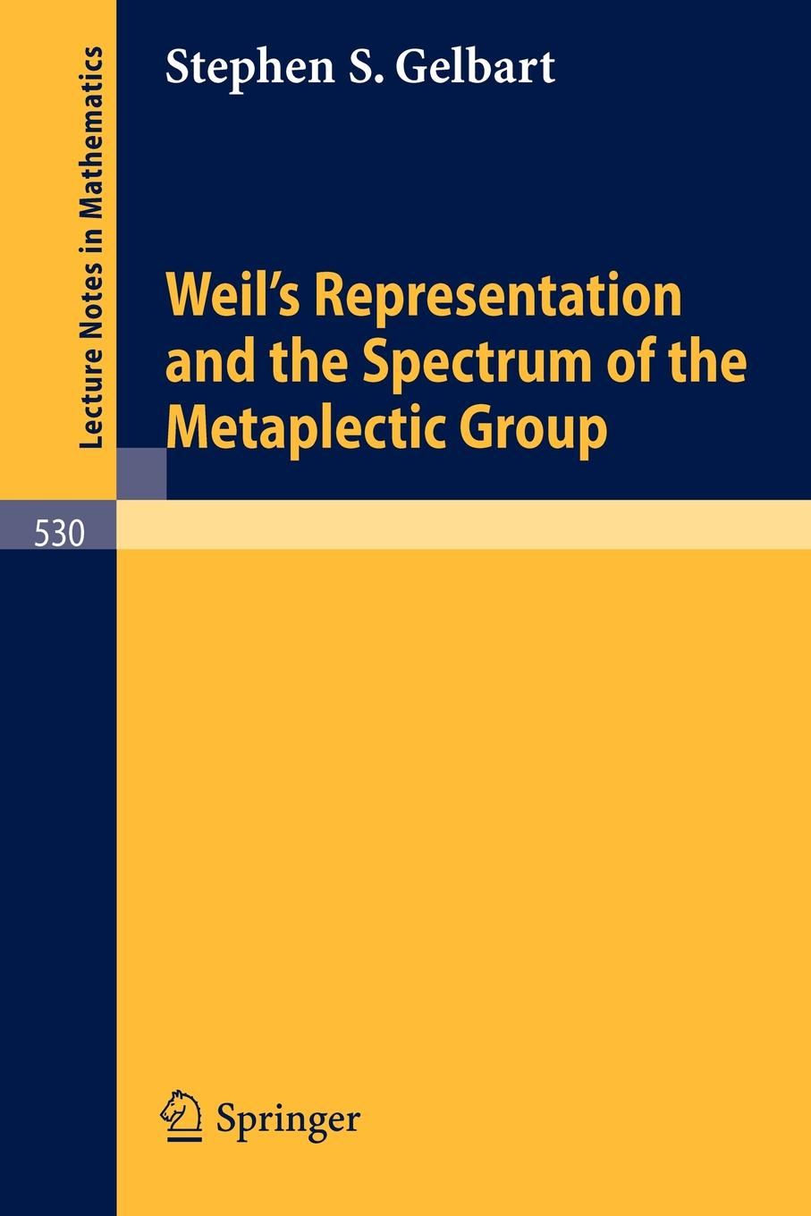 Stephen S. Gelbart Weil's Representation and the Spectrum of the Metaplectic Group