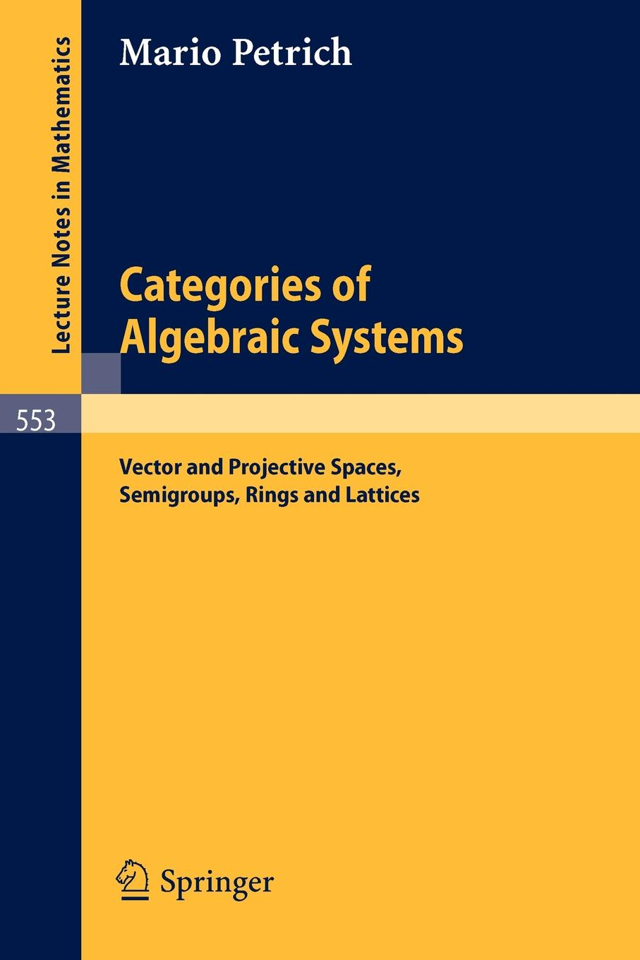M. Petrich Categories of Algebraic Systems. Vector and Projective Spaces, Semigroups, Rings and Lattices clarke m working spaces