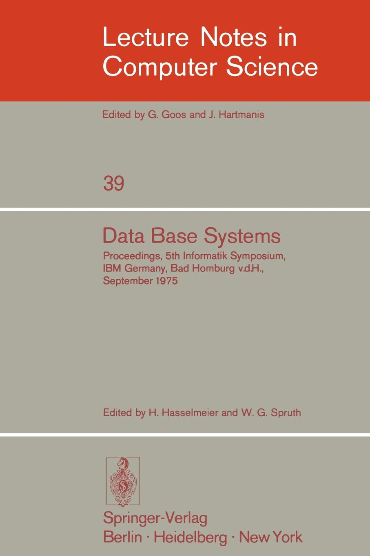 Data Base Systems. Proceedings, 5th Informatik Symposium, IBM Germany, Bad Homburg V. D. H., September 24 - 26, 1975