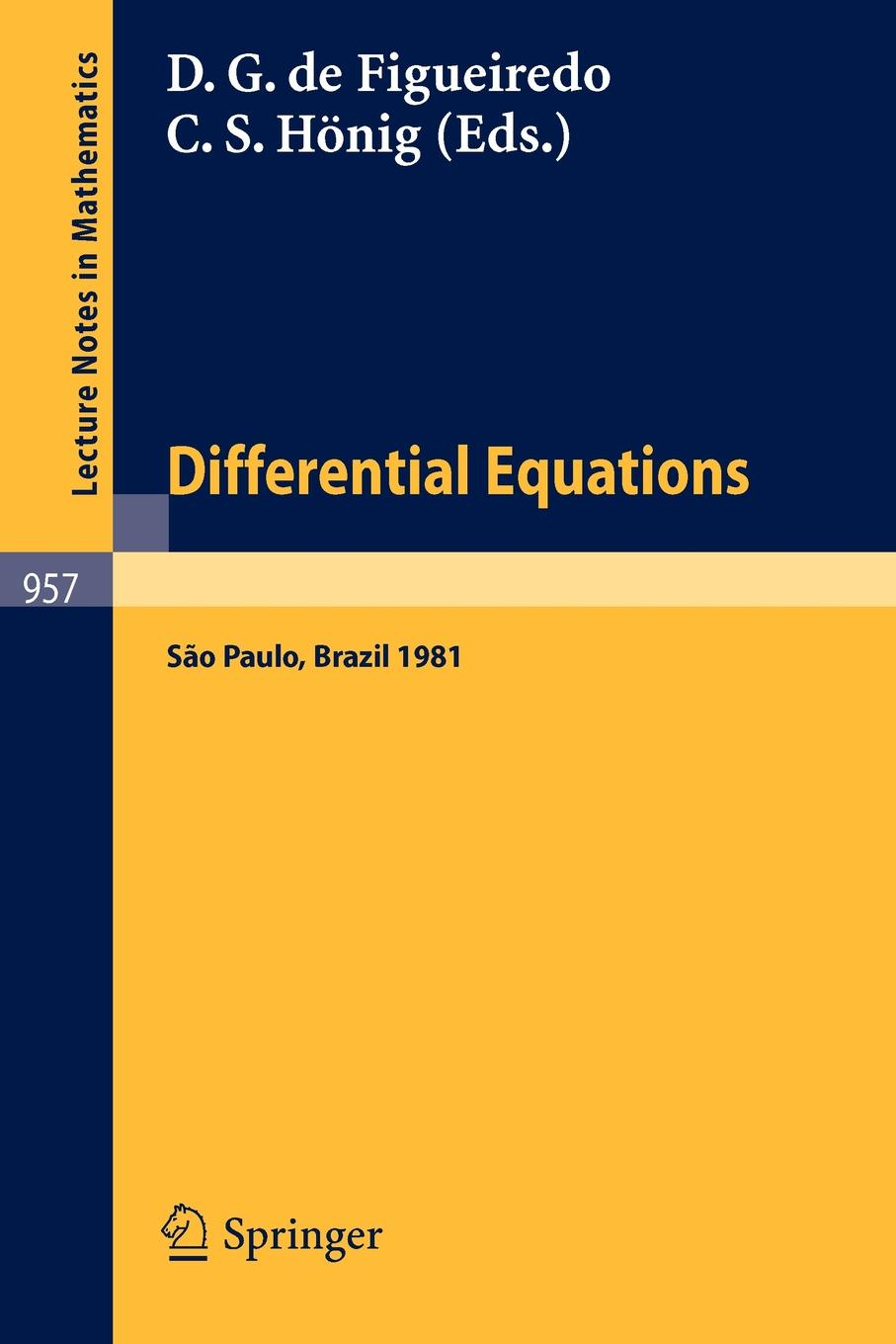 Differential Equations. Proceedings of the 1st Latin American School of Differential Equations, Held at Sao Paulo, Brazil, June 29 - July 17, 1981 qualitative theory of differential equations