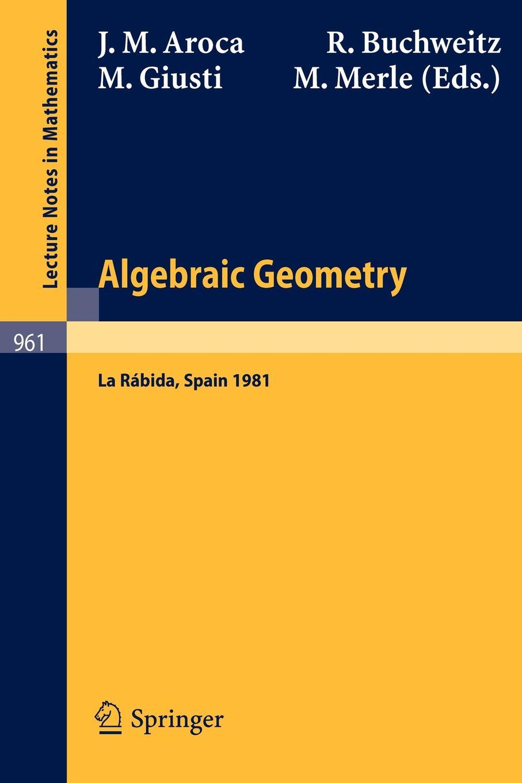 Algebraic Geometry. Proceedings of the International Conference on Geometry Held at La Rabida, Spain, January 1981