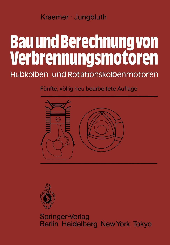 Otto Kraemer, G. Jungbluth Bau und Berechnung von Verbrennungsmotoren. Hubkolben- und Rotationskolbenmotoren erfahrung und berechnung