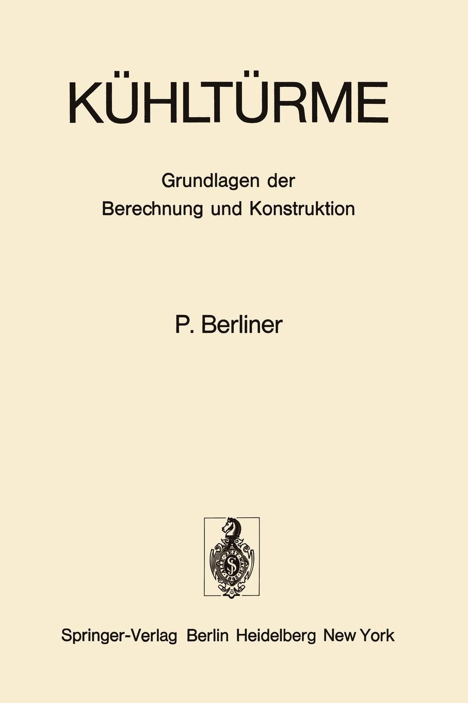 P. Berliner Kuhlturme. Grundlagen Der Berechnung Und Konstruktion erfahrung und berechnung