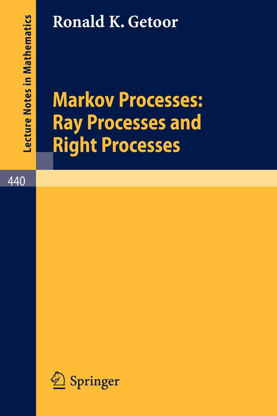 R. K. Getoor Markov Processes. Ray Processes and Right Processes m l silverstein boundary theory for symmetric markov processes