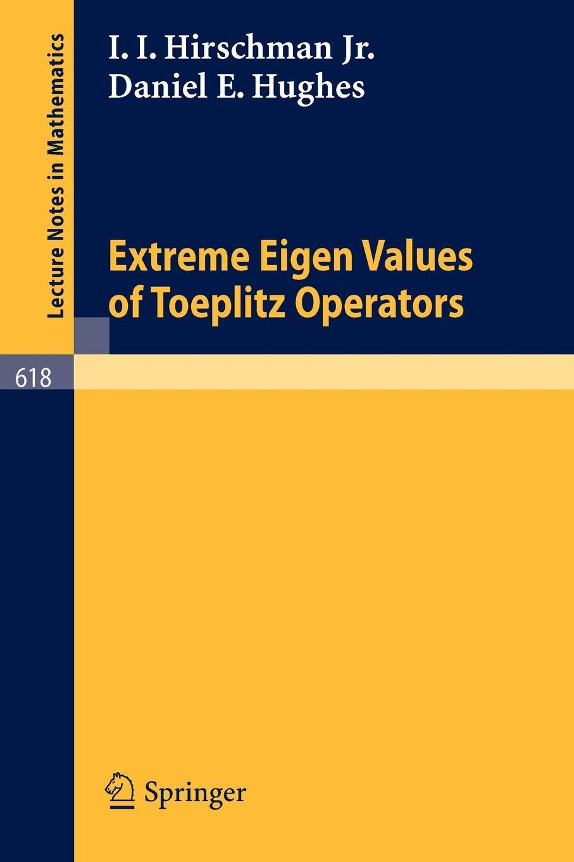 I. I. Jr. Hirschman, D. E. Hughes Extreme Eigen Values of Toeplitz Operators woe is i jr
